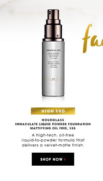 FACE HIGH END HOURGLASS Immaculate Liquid Powder Foundation Mattifying Oil Free, $55 A high-tech, oil-free liquid-to-powder formula that delivers a velvet-matte finish. SHOP NOW