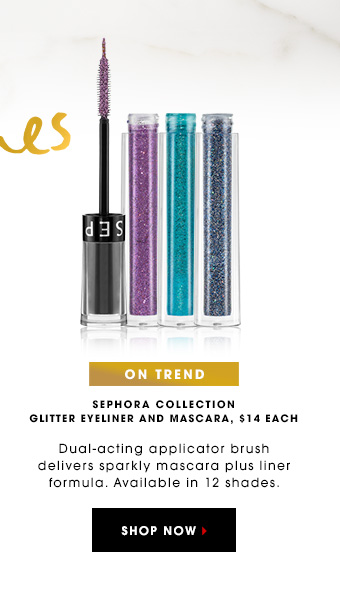 ON TREND Sephora Collection Glitter Eyeliner and Mascara, $14 each Dual-acting applicator brush delivers sparkly mascara plus liner formula. Available in 12 shades. SHOP NOW