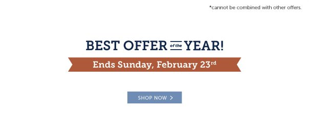 Best Offer of the Year! Ends Sunday, February 23rd!