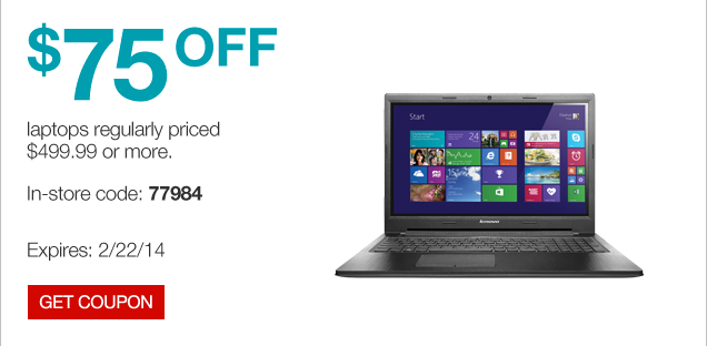 $75 off  laptops regularly priced $499.99 or more. In-store code: 77984. Expires  2/22/14. Get coupon.