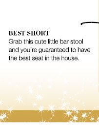 BEST SHORT | Grab this cute little bar stool and you're guaranteed to have the best seat in the house.