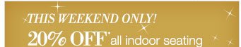This weekend only! | 20% off* all indoor seating