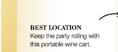 BEST LOCATION | Keep the party rolling with this portable wine cart.