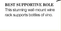 BEST SUPPORTIVE ROLE | This stunning wall-mount wine rack supports bottles of vino.