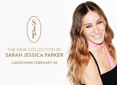 SJP - THE NEW COLECTION BY SARAH JESSICA PARKER - LAUNCHING FEBRUARY 28