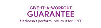 GIVE-IT-A-WORKOUT GUARANTEE | If it doesn´t perform, return it for FREE.