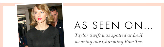 As Seen On... Taylor Swift was spotted at LAX wearing our Charming Bow Tee.