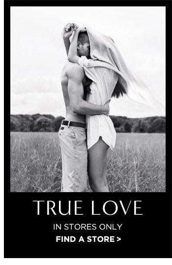 TRUE LOVE | FIND A STORE