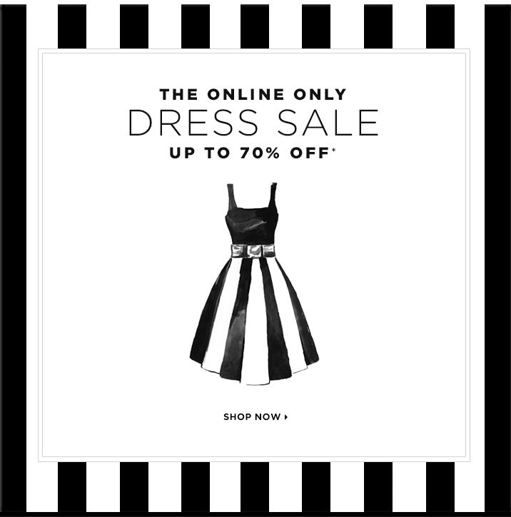 The Online Only Dress Sale Up To 70% Off*. Shop Now »