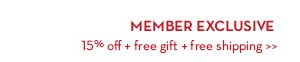 MEMBER EXCLUSIVE 15% off + free gift + free shipping.