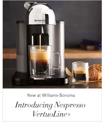 New at Williams-Sonoma - Introducing Nespresso VertuoLine