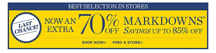 Best Selection in Stores. Last Chance! Now an Extra 70% off Markdowns. Saving up to 85% off. Shop Now. Find a Store.