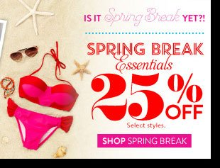 Online Only! Spring Break Essentials 25% off. Select Styles. SHOP SPRING BREAK