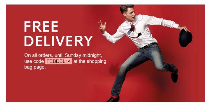 FREE DELIVERY On all orders, until Sunday midnight, use code FEBDEL14 at the shopping bag page.