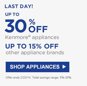 UP TO 30% OFF Kenmore® appliances | UP TO 15% OFF other appliance brands | SHOP APPLIANCES | Total savings range: 5%-30%.