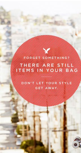 Forget Something? | There Are Still Items In Your Bag | Don't Let Your Style Get Away.