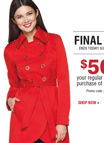 Final Hours Ends today $50 off your  regular or sale price purchase of $100 or more** Shop now.