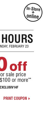 Final Hours Ends today $50 off your  regular or sale price purchase of $100 or more** Print coupon.