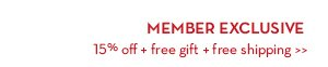 MEMBER EXCLUSIVE. 15% off + free gift + free shipping.