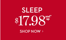SLEEP $17.98 and Up*.  SHOP NOW