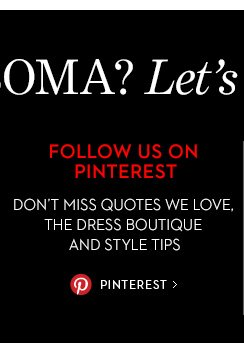 FOLLOW US ON PINTEREST. Don't miss  Quotes We Love, The Dress Boutique and Style Tips. PINTEREST