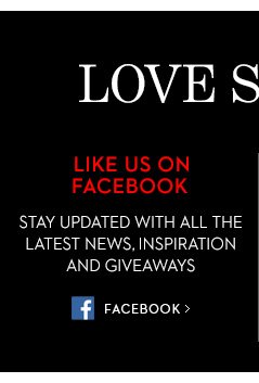 LIKE US ON FACEBOOK. Stay updated with all  the latest news, inspiration and giveaways. FACEBOOK