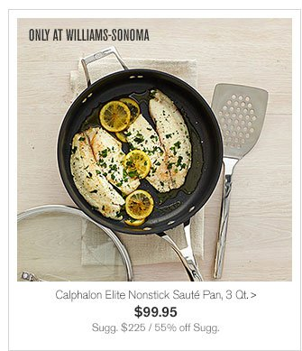 ONLY AT WILLIAMS-SONOMA - Calphalon Elite Nonstick Sauté Pan, 3 Qt. - $99.95 - Sugg. $225 / 55% off Sugg.
