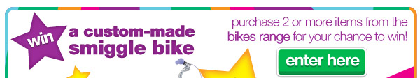 win a custom-bike made by smiggle - purchase 2 or more items from the bikes range for your chance to win! - enter here