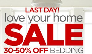 LAST DAY! love your home SALE 30 – 50% OFF BEDDING