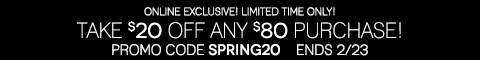 ENDS SUNDAY! $20 OFF ANY $80 ONLINE PURCHASE