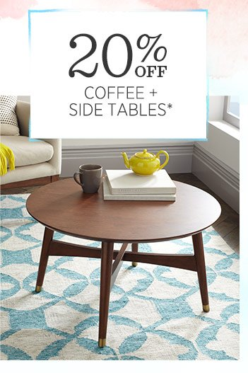 20% off coffee + side tables*