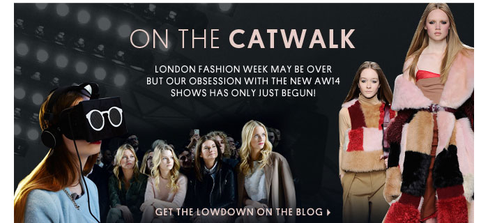 ON THE CATWALK - GET THE LOWDOWN ON THE BLOG