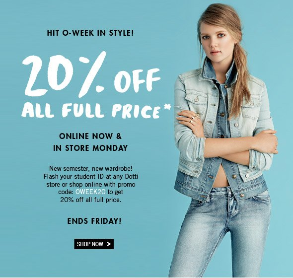 Hit O-Week In Style! 20% Off All Full Price*  Online Now and In Store Monday. New semester, new wardrobe! Flash your student ID at any Dotti store or shop online with promo code: OWEEK20 to get 20% off all full price. Ends Friday! Shop Now