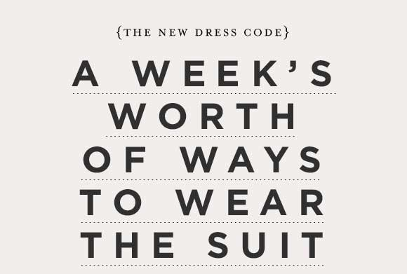 {THE NEW DRESS CODE}  A WEEK'S WORTH OF WAYS TO WEAR THE SUIT