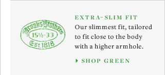 EXTRA-SLIM FIT - SHOP GREEN