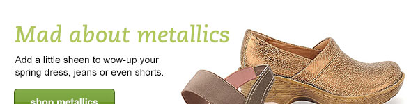 Mad about metallics. Add a little sheen to wow-up your spring dress, jeans and even shorts.