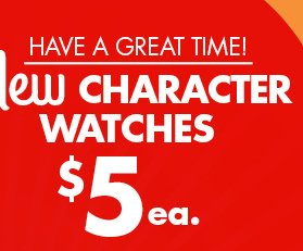HAVE A GREAT TIME! NEW CHARACTER WATCHES $5ea.