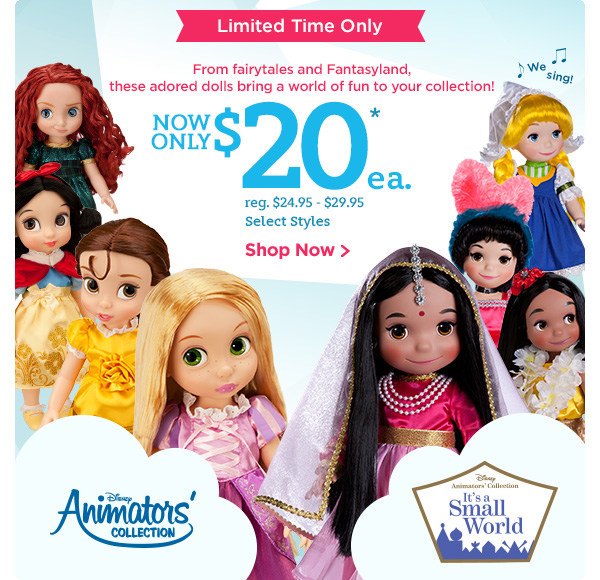 Limited Time Only.  From fairytales to Fantasyland, these adored dolls bring a world of fun to your collection! Now $20 each. Reg. $24.95 - $29.95. Select Styles. | Shop Now