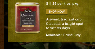 $11.95 per 4 oz. pkg. -- SHOP NOW -- A sweet, fragrant cup that adds a bright spot to winter days -- Available: Online Only