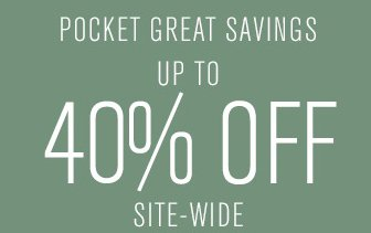 POCKET GREAT SAVINGS UP TO 40% OFF SITE-WIDE