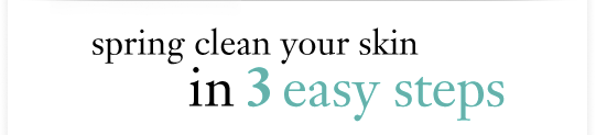 spring clean your skin in 3 easy steps