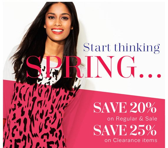 Start Thinking Spring. Save 20% on Regular & Sale. Save 25% on Clearance Items.