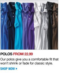 polos from 22.99 - our polos give you a comfortable fit that won't shrink or fade for classic style - shop now