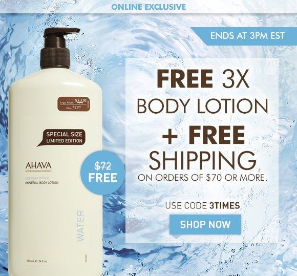 Online Exclusive FREE Triple Mineral Body Lotion + Free Shipping on orders over $70. Use code 3TIMES Shop Now