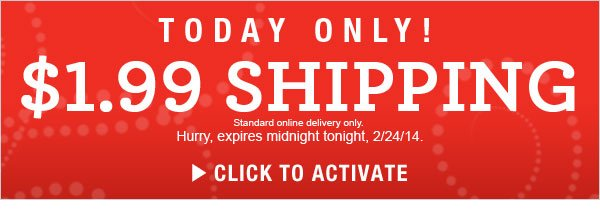 Only hours left for $1.99 Standard Shipping.