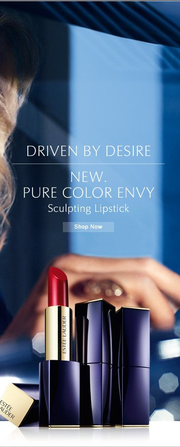 DRIVEN BY DESIRE NEW PURE COLOR ENVY SCULPTING LIPSTICK Shop Now » #lipstickenvy