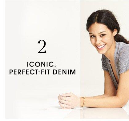 2 ICONIC, PERFECT-FIT DENIM