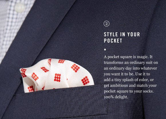 STYLE IN YOUR POCKET - A pocket square is magic. It transforms an ordinary suit on an ordinary day into whatever you want it to be. Use it to add a tiny splash of color, or get ambitious and match your pocket square to your socks. 100% delight.