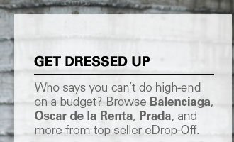 GET DRESSED UP: Who says you can't do high-end on a budget? Browse Balenciaga, Oscar de la Renta, Prada, and more from top seller eDrop-Off.