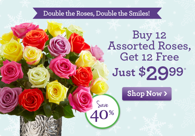 Double the Roses, Double the Smiles!  Buy 12 Assorted Roses, Get 12 Free Just $29.99*  Save 40%!  Shop Now